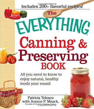 The Everything Canning & Preserving Book: All You Need to Know to Enjoy Natural, Healthy Foods Year Round 9781598699876