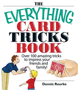 The Everything Card Tricks Book: Over 100 Amazing Tricks to Impress Your Friends and Family! 9781593374211