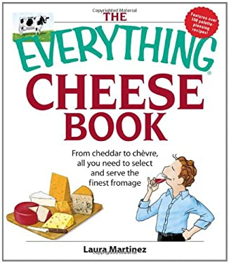 The Everything Cheese Book: From Cheddar to Chevre, All You Need to Select and Serve the Finest Fromage 9781598692525
