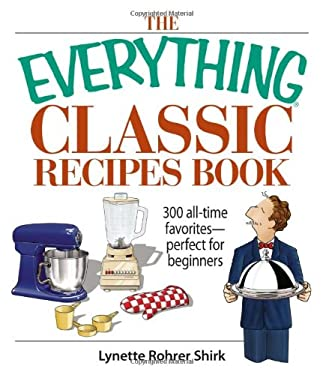 The Everything Classic Recipes Book: 300 All-Time Favorites Perfect for Beginners 9781593376901