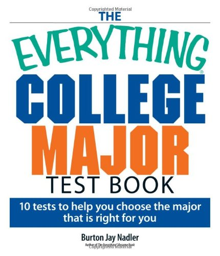 The Everything College Major Test Book: 10 Test to Help You Choose the Major That Is Right for You 9781593375911