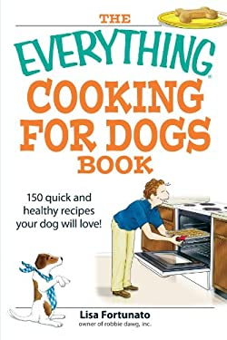 The Everything Cooking for Dogs Book: 150 Quick and Healthy Recipes Your Dog Will Love! 9781598694314