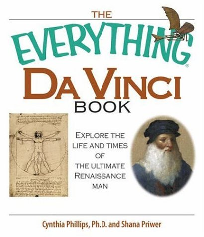 The Everything Da Vinci Book: Explore the Life and Times of the Ultimate Renaissance Man 9781598691016