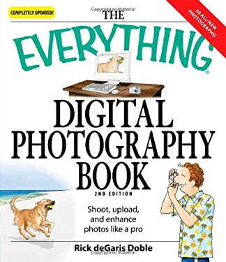 The Everything Digital Photography Book: Shoot, Upload, and Enhance Photos Like a Pro 9781598695694