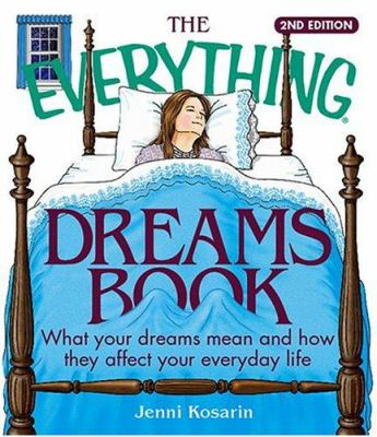 The Everything Dreams Book: What Your Dreams Mean and How They Affect Your Everyday Life 9781593373368