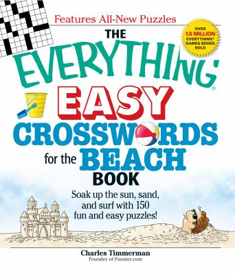 The Everything Easy Crosswords for the Beach Book: Soak Up the Sun, Sand, and Surf with 150 Fun and Easy Puzzles! 9781598699920