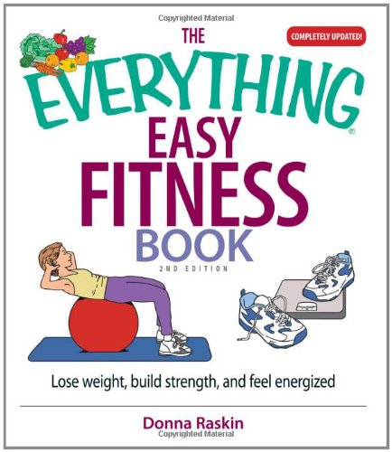 The Everything Easy Fitness Book: Lose Weight, Build Strength, and Feel Energized 9781593376994
