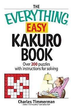 The Everything Easy Kakuro Book: Over 200 Puzzles with Instructions for Solving 9781598690569
