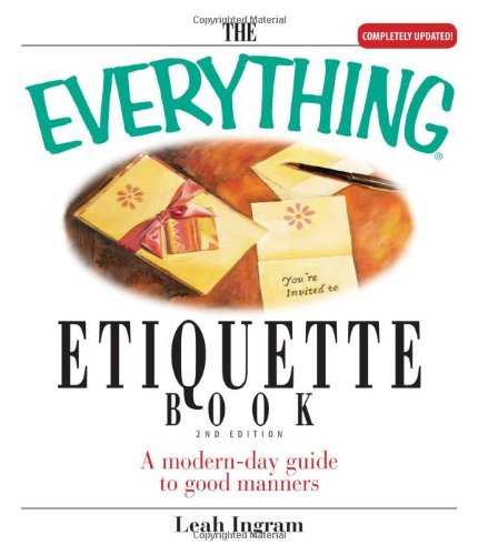 The Everything Etiquette Book: A Modern-Day Guide to Good Manners 9781593373832