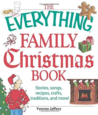 The Everything Family Christmas Book: Stories, Songs, Recipes, Crafts, Traditions, and More! 9781598695618