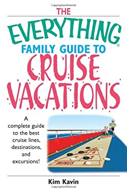 The Everything Family Guide to Cruise Vacations: A Complete Guide to the Best Cruise Lines, Destinations, and Excursions! 9781593374280