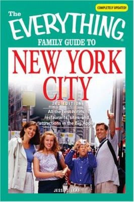 The Everything Family Guide to New York City: All the Best Hotels, Restaurants, Sites, and Attractions in the Big Apple 9781598694901