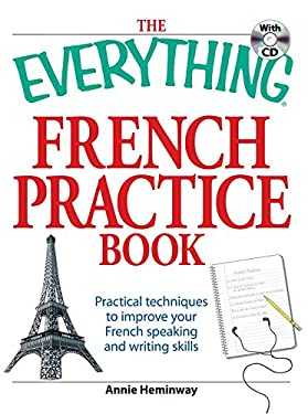 The Everything French Practice Book: Practical Techniques to Improve Your French Speaking and Writing Skills [With CD (Audio)] 9781598697773