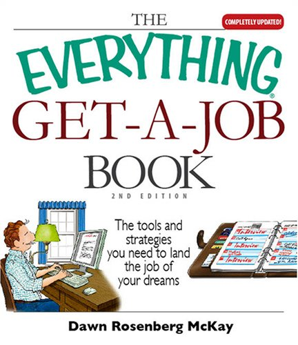 The Everything Get a Job Book: The Tools and Strategies You Need to Land the Job of Your Dreams 9781598691597