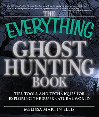 The Everything Ghost Hunting Book: Tips, Tools, and Techniques for Exploring the Supernatural World 9781598699203