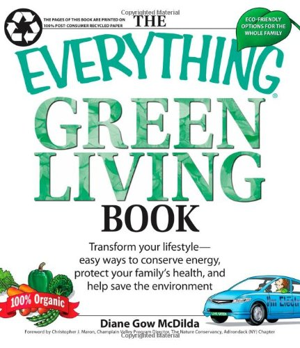 The Everything Green Living Book: Easy Ways to Conserve Energy, Protect Your Family's Health, and Help Save the Environment 9781598694253