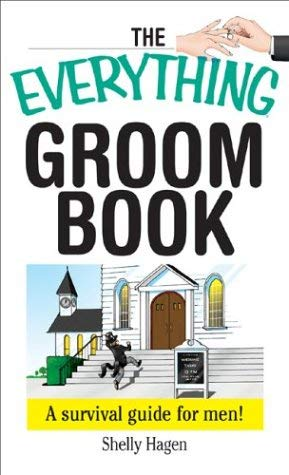 The Everything Groom Book: A Survival Guide for Men! 9781593370572