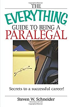 The Everything Guide to Being a Paralegal: Secrets to a Successful Career! 9781593375836
