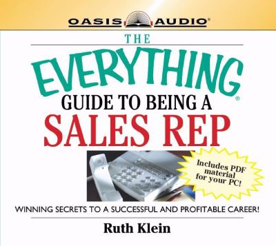 The Everything Guide to Being a Sales Rep: Winning Secrets to a Successful and Profitable Career 9781598592672