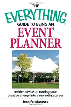The Everything Guide to Being an Event Planner: Insider Advice on Turning Your Creative Energy Into a Rewarding Career 9781598694178