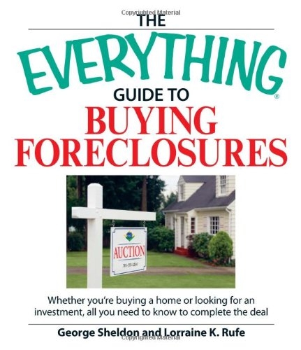 The Everything Guide to Buying Foreclosures: Whether You're Buying a Home or Looking for an Investment, All You Need to Know to Complete the Deal 9781598693911