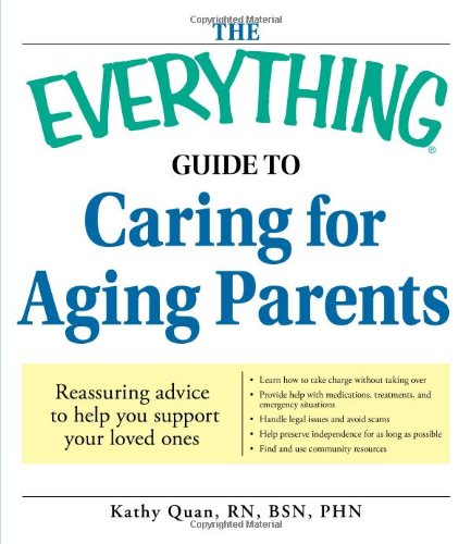 The Everything Guide to Caring for Aging Parents: Reassuring Advice to Help You Support Your Loved Ones 9781598696486