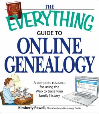 The Everything Guide to Online Genealogy: A Complete Resource to Using the Web to Trace Your Family History 9781598694970