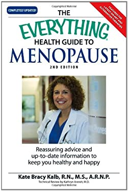 The Everything Health Guide to Menopause: Reassuring Advice and Up-To-Date Information to Keep You Healthy and Happy 9781598694055