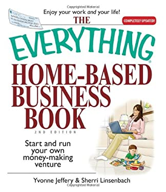 The Everything Home-Based Business Book: Start and Run Your Own Money-Making Venture 9781593375669