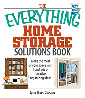 The Everything Home Storage Solutions Book: Make the Most of Your Space with Hundreds of Creative Ideas 9781593376628