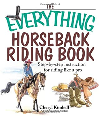 The Everything Horseback Riding Book: Step-By-Step Instruction for Riding Like a Pro 9781593374266