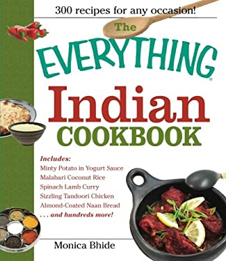 The Everything Indian Cookbook: 300 Tantalizing Recipes--From Sizzling Tandoori Chicken to Fiery Lamb Vindaloo 9781593370428