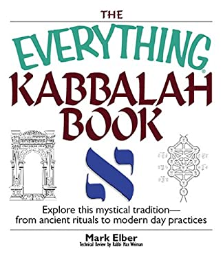 The Everything Kabbalah Book: Explore This Mystical Tradition--From Ancient Rituals to Modern Day Practices 9781593375461