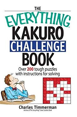 The Everything Kakuro Challenge Book: Over 200 Tough Puzzles with Instructions for Solving 9781598690576
