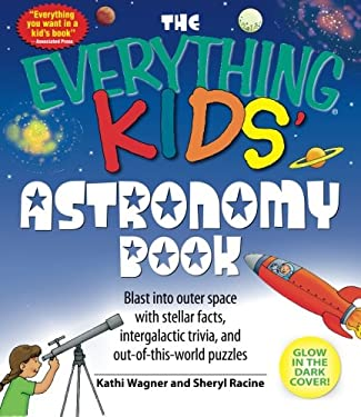The Everything Kids' Astronomy Book: Blast Into Outer Space with Steller Facts, Intergalatic Trivia, and Out-Of-This-World Puzzles 9781598695441