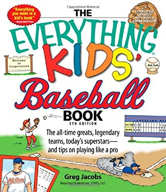 The Everything Kids' Baseball Book: The All-Time Greats, Legendary Teams, Today's Superstars-- And Tips on Playing Like a Pro 9781598694871
