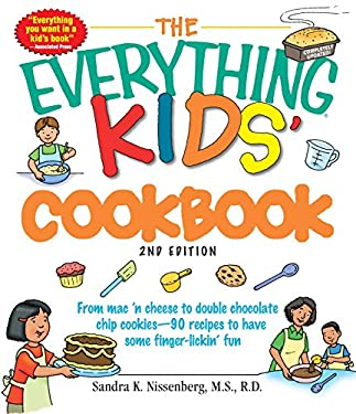 The Everything Kids' Cookbook: From Mac 'n Cheese to Double Chocolate Chip Cookies--90 Recipes to Have Some Finger-Lickin' Fun 9781598695922