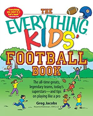 The Everything Kids' Football Book: The All-Time Greats, Legendary Teams, Today's Superstars--And Tips on Playing Like a Pro 9781598695656