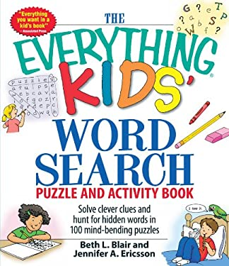 The Everything Kids' Word Search Puzzle and Activity Book: Solve Clever Clues and Hunt for Hidden Words in 100 Mind-Bending Puzzles 9781598695458
