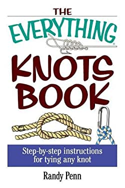 The Everything Knots Book: Step-By-Step Instructions for Tying Any Knot 9781593370329