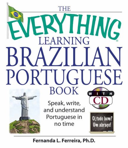 The Everything Learning Brazilian Portuguese Book: Speak, Write, and Understand Portuguese in No Time [With CD] 9781598692778