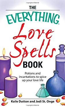 The Everything Love Spells Book: Potions and Incantations to Spice Up Your Love Life 9781598693928