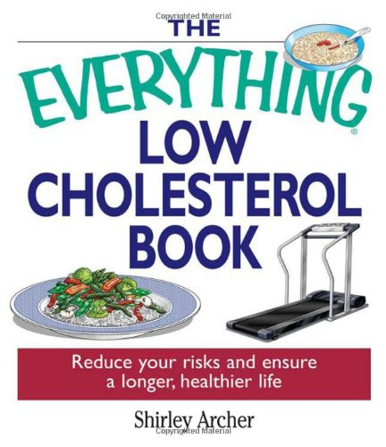 The Everything Low Cholesterol Book: Reduce Your Risks and Ensure a Longer, Healthier Life 9781593371463