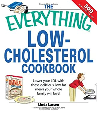 The Everything Low-Cholesterol Cookbook: Lower Your LDL with These Delicious, Low-Fat Meals Your Whole Family Will Love! 9781598694017