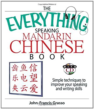 The Everything Mandarin Chinese Book: Simple Techniques to Improve Your Speaking and Writing Skills [With CD] 9781593377236