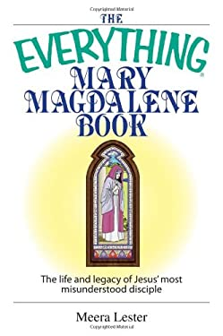 The Everything Mary Magdalene Book: The Life and Legacy of Jesus' Most Misunderstood Disciple 9781593376178