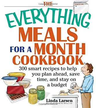 The Everything Meals for a Month Cookbook: Smart Recipes to Help You Plan Ahead, Save Time, and Stay on Budget 9781593373238