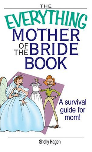 The Everything Mother of the Bride Book: A Survival Guide for Mom! 9781593372460