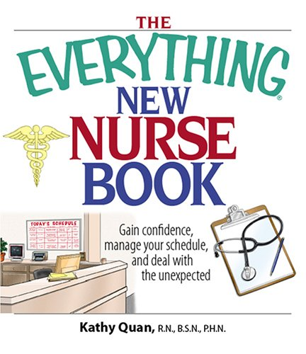 The Everything New Nurse Book: Gain Confidence, Manage Your Schedule, and Deal with the Unexpected 9781593375324