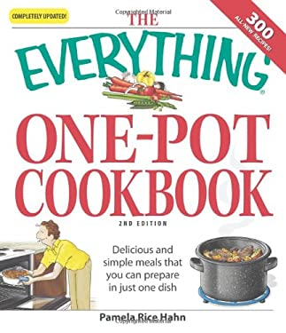 The Everything One-Pot Cookbook: Delicious and Simple Meals That You Can Prepare in Just One Dish 9781598698367